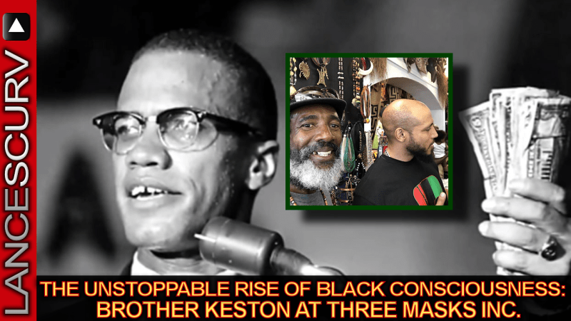 The Unstoppable Rise Of Black Consciousness: Brother Keston At Three Masks Inc. -The LanceScurv Show
