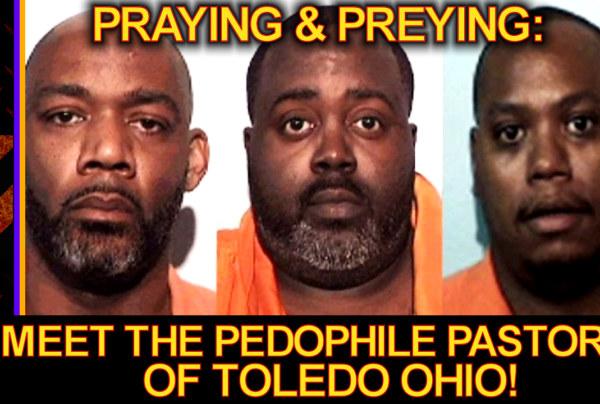 PRAYING & PREYING: Meet The PEDOPHILE PASTORS Of Toledo Ohio! – The LanceScurv Show