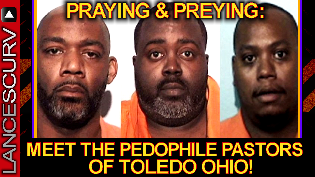 PRAYING & PREYING: Meet The PEDOPHILE PASTORS Of Toledo Ohio! - The LanceScurv Show