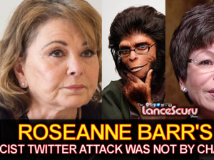 Roseanne Barr's Racist Twitter Attack Was Not By Chance! – The LanceScurv Show
