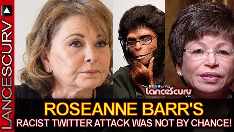 Roseanne Barr's Racist Twitter Attack Was Not By Chance! - The LanceScurv Show