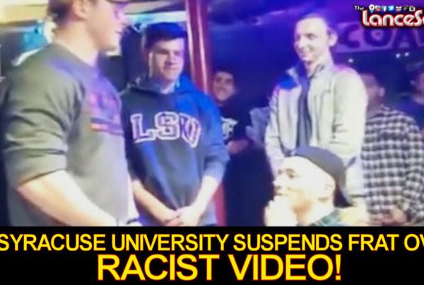 Syracuse University Suspends Theta Tau Fraternity Over Racist Video! – The LanceScurv Show