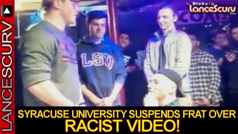 SYRACUSE UNIVERSITY SUSPENDS THETA TAU FRAT OVER RACIST VIDEO! - The LanceScurv Show