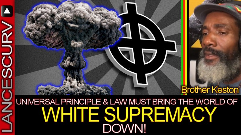 UNIVERSAL PRINCIPLE & LAW MUST BRING THE WORLD OF WHITE SUPREMACY DOWN! - Brother Keston