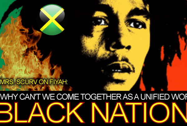 "Mrs. Scurv: ""Why Can't We Come Together As A Unified World Black Nation?"" – The LanceScurv Show"