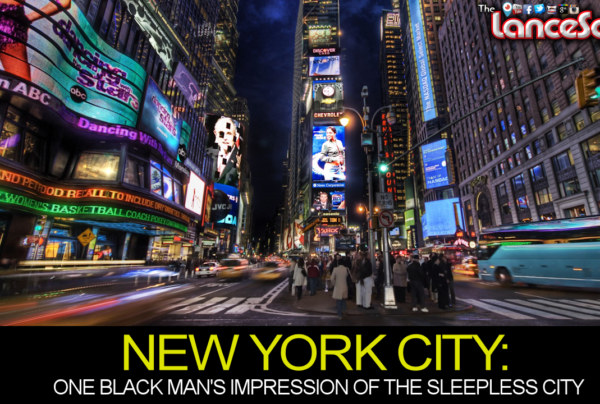 NEW YORK CITY: One Black Man's Impression Of The Sleepless City! – The LanceScurv Show