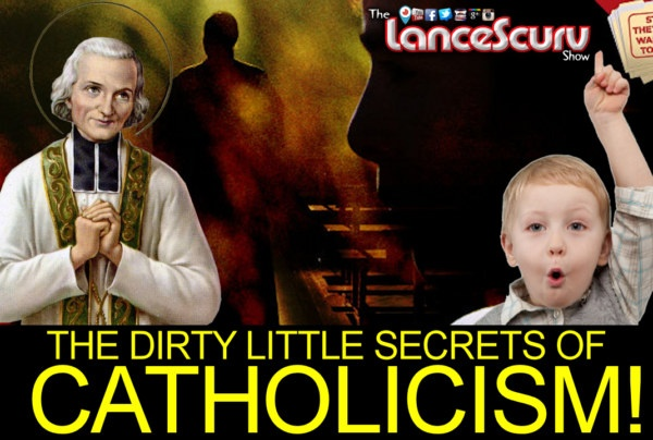 THE DIRTY LITTLE SECRETS OF CATHOLICISM! – The LanceScurv Show