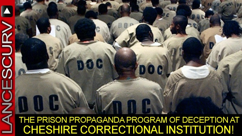 THE PRISON PROPAGANDA PROGRAM OF DECEPTION AT CHESHIRE CORRECTIONAL INSTITUTION! - LanceScurv