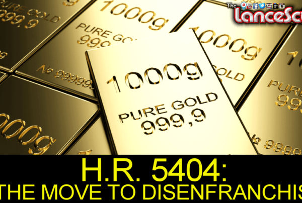 H.R. 5404: THE MOVE TO DISENFRANCHISE! – Brother Dave On The LanceScurv Show