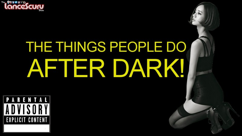 THE THINGS THAT PEOPLE DO AFTER DARK! - The LanceScurv Show