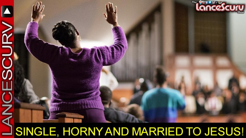 SINGLE, HORNY & MARRIED TO JESUS! - The LanceScurv Show