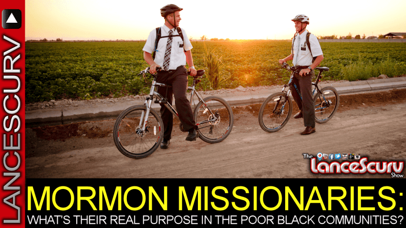 MORMON MISSIONARIES: What's Their Real Purpose In The Poor Black Communities? - The LanceScurv Show