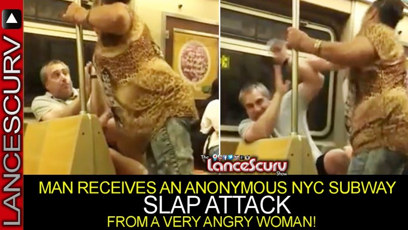 MAN RECEIVES AN ANONYMOUS NYC SUBWAY SLAP ATTACK FROM A VERY ANGRY WOMAN! - The LanceScurv Show