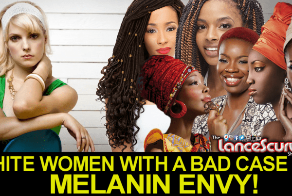 WHITE WOMEN WITH A BAD CASE OF MELANIN ENVY!