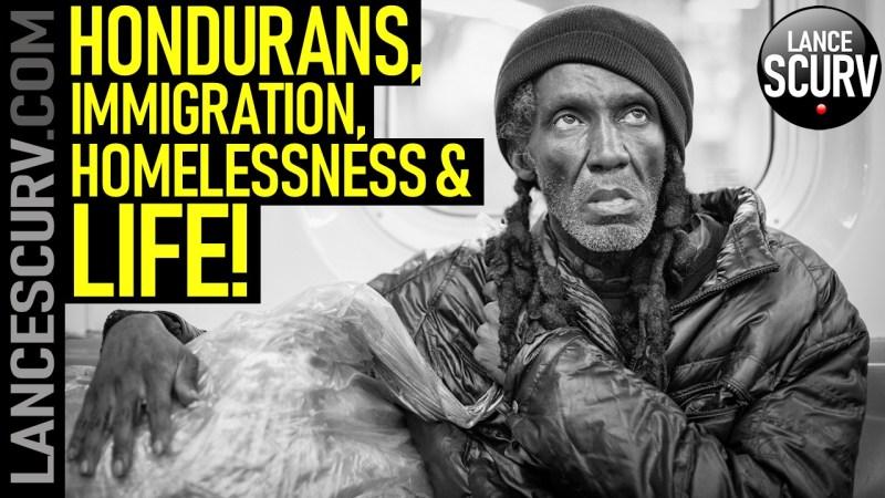 HONDURANS, IMMIGRATION, HOMELESSNESS & LIFE! - The LanceScurv Show