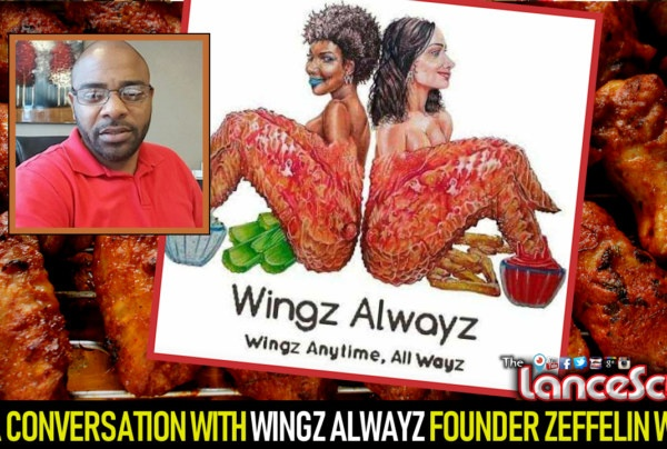 AN INSPIRING CONVERSATION WITH WINGZ ALWAYZ FOUNDER ZEFFELIN WRICE! – The LanceScurv Show
