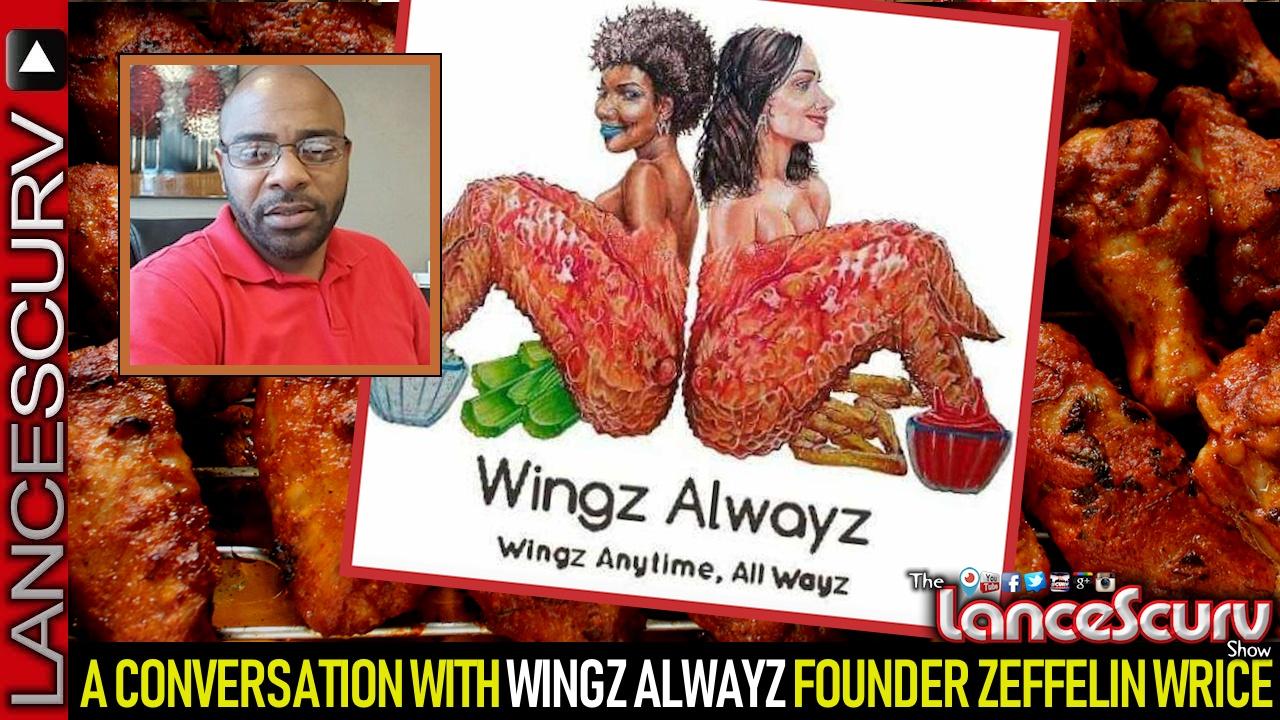 AN INSPIRING CONVERSATION WITH WINGZ ALWAYZ FOUNDER ZEFFELIN WRICE! - The LanceScurv Show