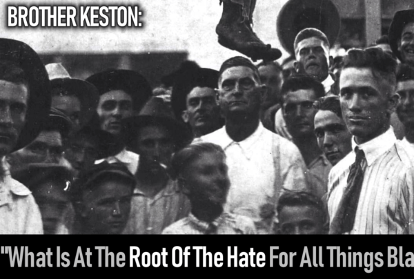 What Is At The Root Of The Hate For All Things Black? – Brother Keston