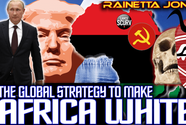 THE GLOBAL STRATEGY TO MAKE AFRICA WHITE! – RAINETTA JONES