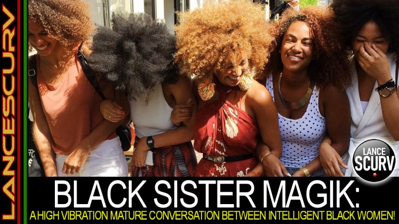 BLACK SISTER MAGIK: A HIGH VIBRATION MATURE CONVERSATION BETWEEN INTELLIGENT BLACK WOMEN!