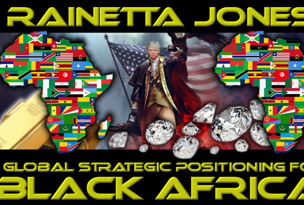 RAINETTA JONES: GLOBAL STRATEGIC POSITIONING FOR BLACK AFRICA!