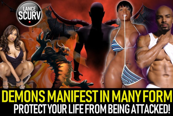 DEMONS MANIFEST IN MANY FORMS: PROTECT YOUR LIFE FROM BEING ATTACKED!