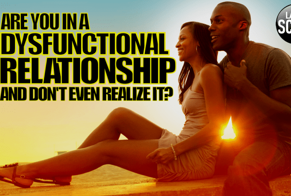 ARE YOU IN A DYSFUNCTIONAL RELATIONSHIP & DON'T EVEN REALIZE IT?