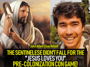 """THE SENTINELESE DIDN'T FALL FOR THE """"JESUS LOVES YOU"""" PRE-COLONIZATION CON-GAME!"""