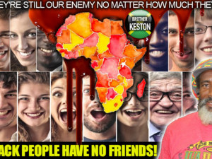 BLACK PEOPLE HAVE NO FRIENDS: THEY'RE STILL OUR ENEMY NO MATTER HOW MUCH THEY SMILE!