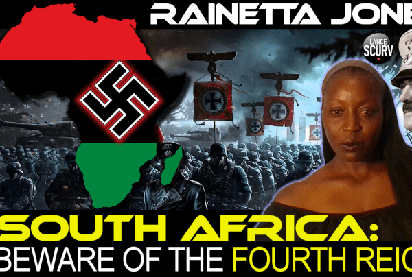 SOUTH AFRICA: BEWARE OF THE FOURTH REICH! – RAINETTA JONES