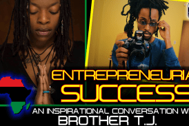ENTREPRENEURIAL SUCCESS: A CONVERSATION WITH BROTHER T.J!