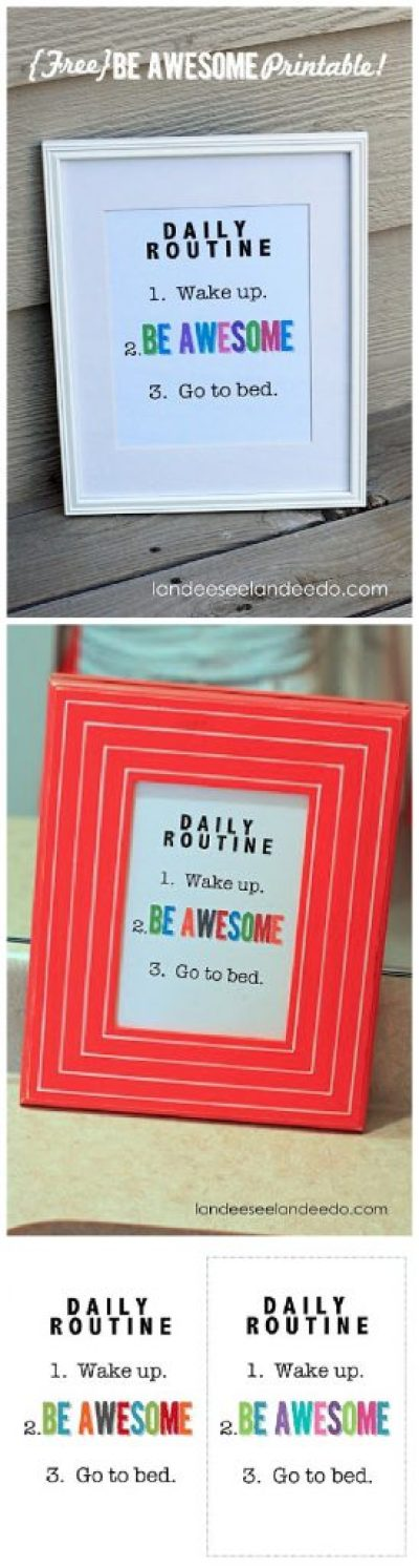 "DAILY ROUTINE: BE AWESOME! Fun FREE Printable ready to frame in your choice of color scheme. "" 1. Wake Up 2. BE AWESOME 3. Go to bed """