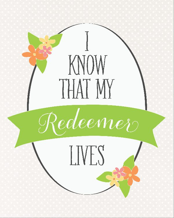 I Know My Redeemer Lives Free Printable