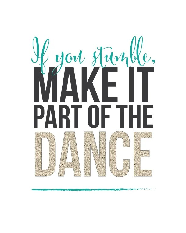 Sunday Encouragement Quote: If you stumble, make it part of the dance | landeelu.com Free Printable!