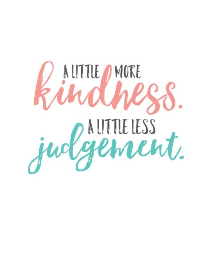 """A little more kindness. A little less judgement."" Free printable 