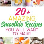 Over 20 Amazing Smoothie Recipes To Make!