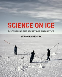 Science on Ice: Discovering the Secrets of Antarctica, by Veronika Meduna