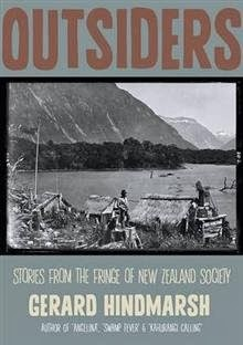 Outsiders: Stories from the Fringe of New Zealand Society, by Gerard Hindmarsh