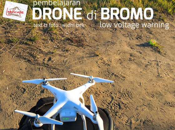 bromo drone 0b - Pembelajaran Drone di Bromo : Low Voltage Warning