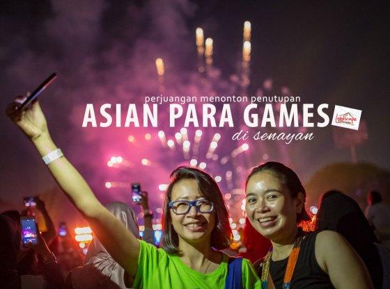 asian para games 0 - Perjuangan untuk Menonton Penutupan Asian Para Games 2018
