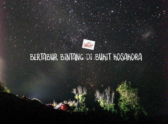 bertabur bintang di bukit kosakora 0 - Bertabur bintang di bukit KosaKora