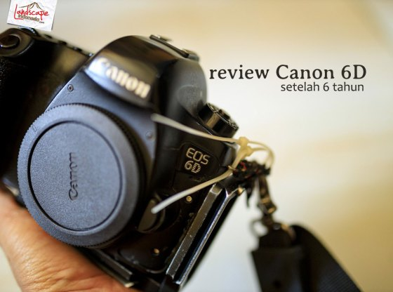 review canon 6D 06 - Review Canon 6D setelah 6 tahun
