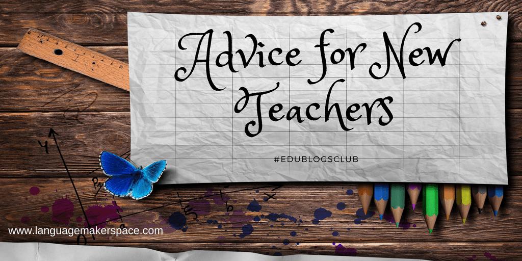 #edublogsclub Advice for New Teachers