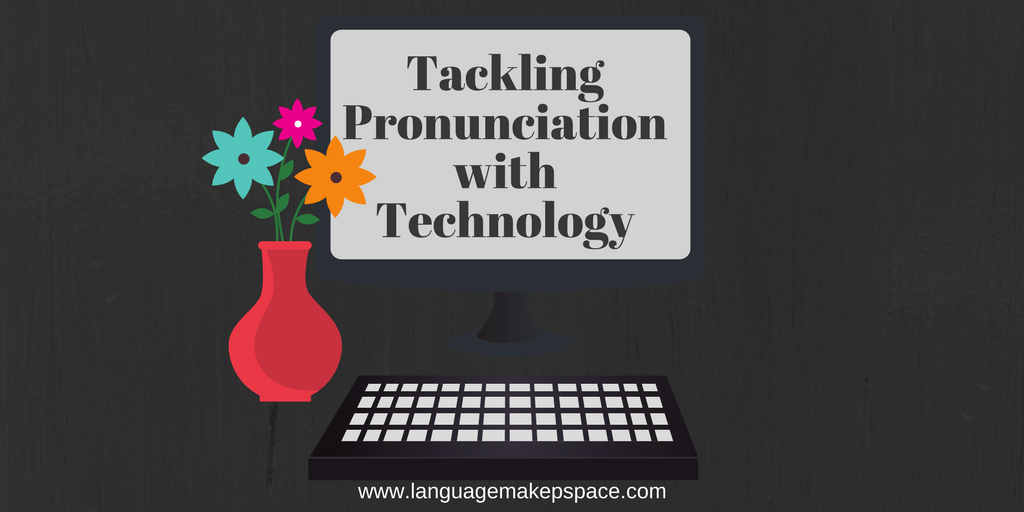 Tackling Pronunciation with Technology