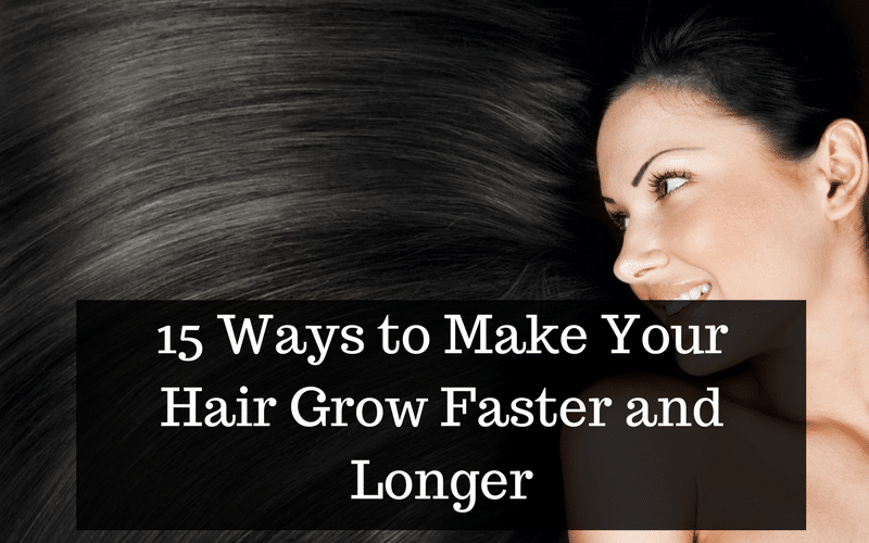 15 Ways To Make Your Hair Grow Faster And Longer