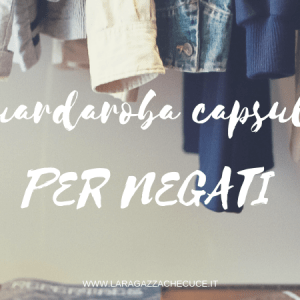 guardaroba capsula per negati - capsule wardrobe for dummies