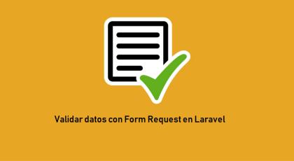 ¿Qué son, cómo y por que utilizar los Form Request?