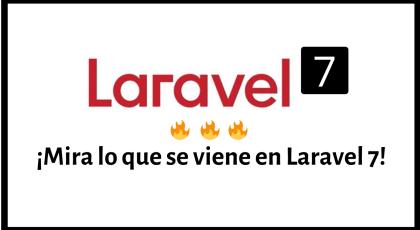 Primeras noticias de Laravel 7