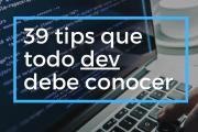 39 tips que todo desarrollador debe tener en cuenta