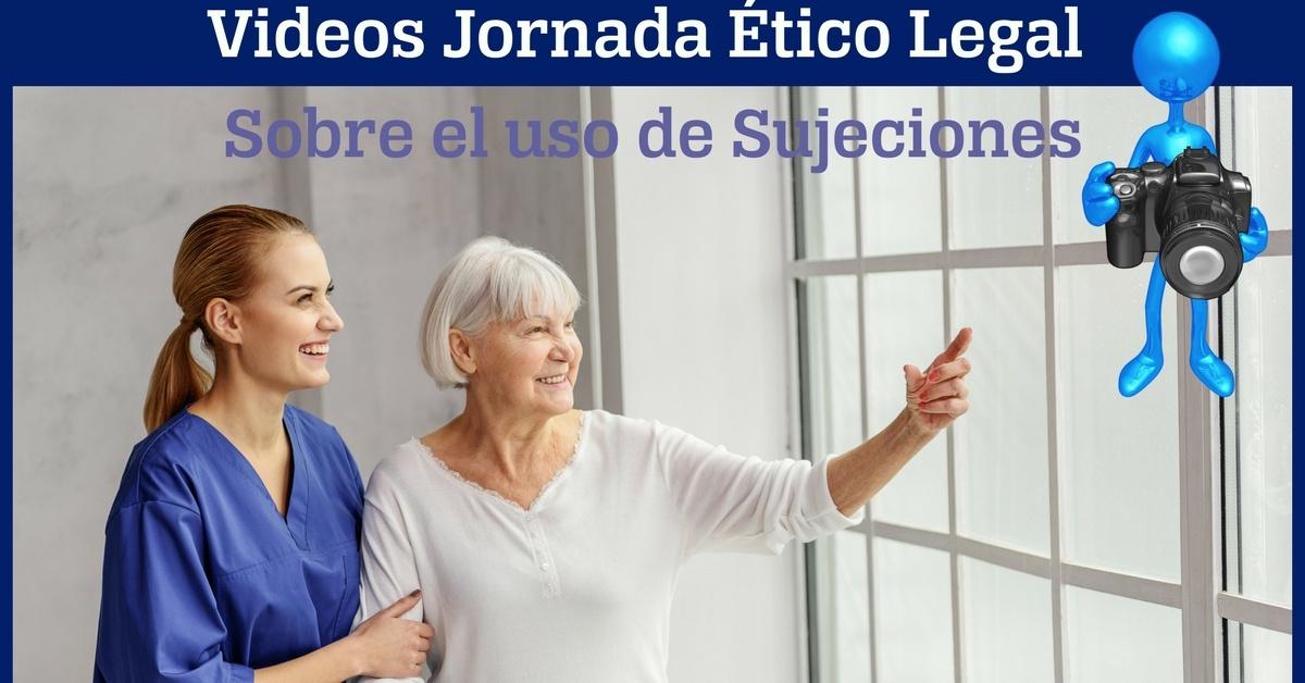 video de la Jornada Ético Legal sobre el uso de Sujeciones